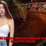 Rahasia Mudah Menang Bermain Taruhan Roulette Online